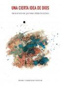 Una cierta idea de Dios. Proyecto y Dirección Gráfica: Pedro Tabernero
